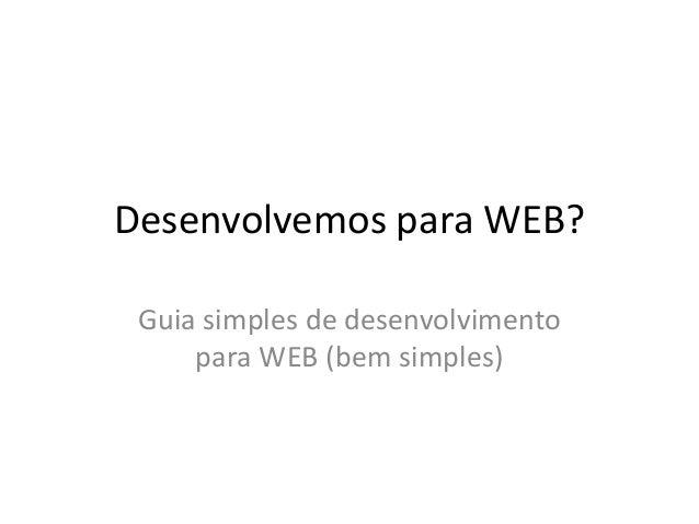 Desenvolvemos para WEB? Guia simples de desenvolvimento para WEB (bem simples)
