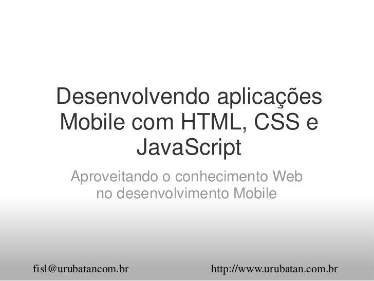 Desenvolvendo aplicações    Mobile com HTML, CSS e           JavaScript       Aproveitando o conhecimento Web          no ...