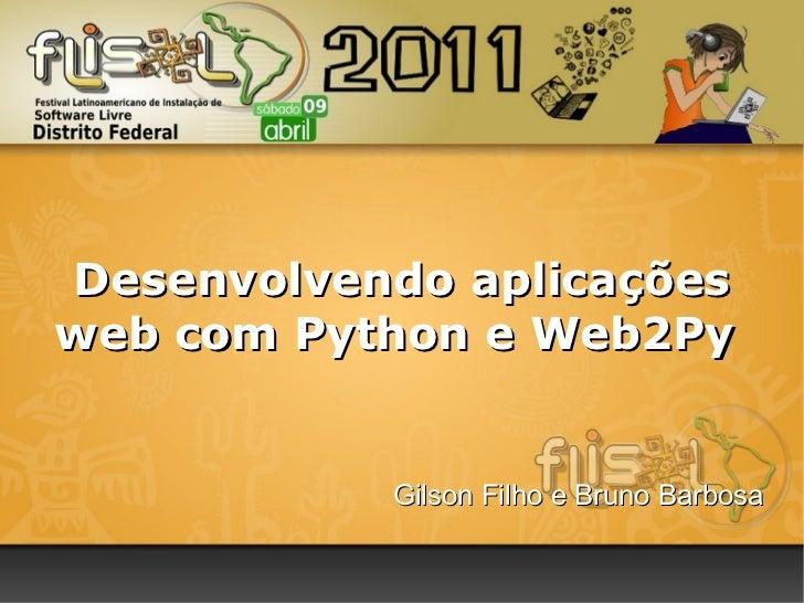 Gilson Filho e Bruno Barbosa Desenvolvendo aplicações web com Python e Web2Py