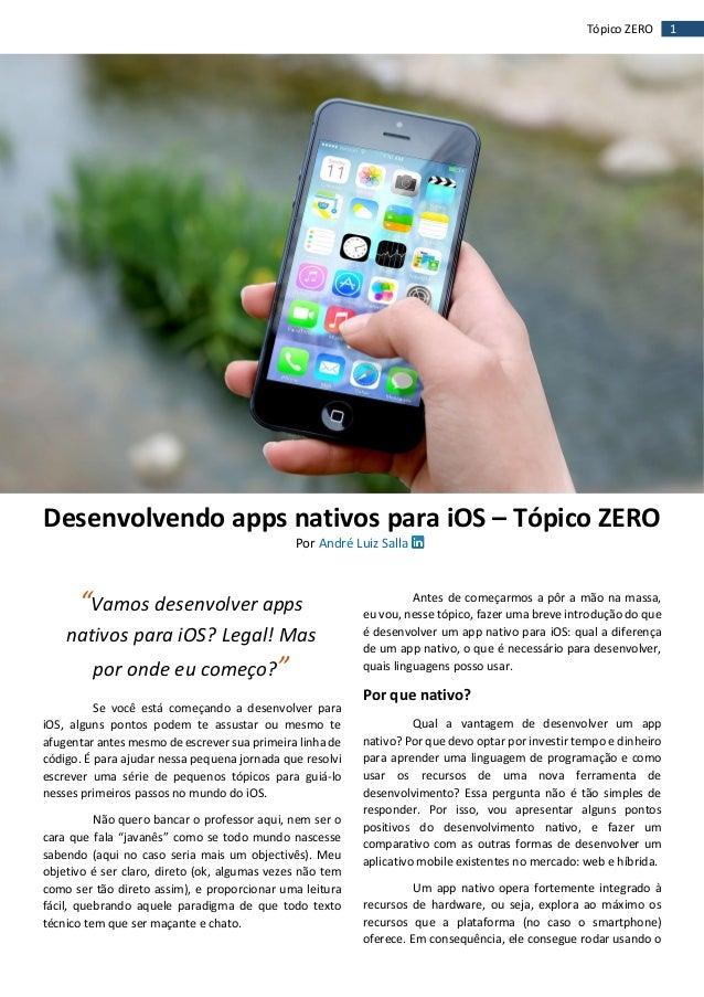 1Tópico ZERO Desenvolvendo apps nativos para iOS – Tópico ZERO Por André Luiz Salla Se você está começando a desenvolver p...