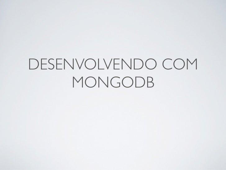 DESENVOLVENDO COM     MONGODB