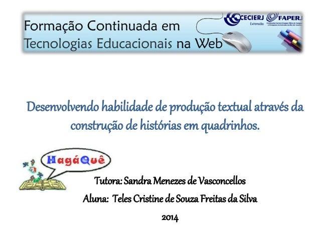 Desenvolvendo habilidade de produção textual através da construção de histórias em quadrinhos. Tutora: Sandra Menezes de V...