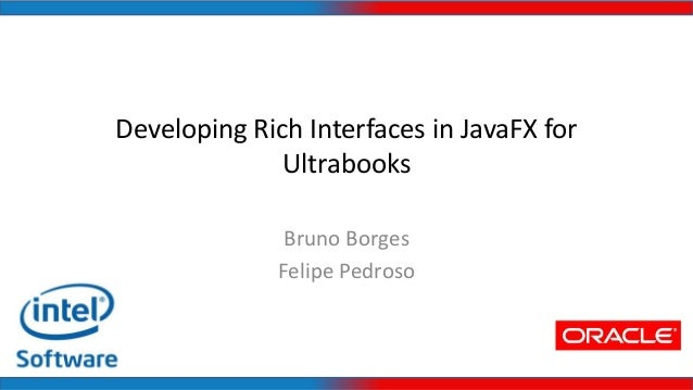 Developing Rich Interfaces in JavaFX for Ultrabooks Bruno Borges Felipe Pedroso