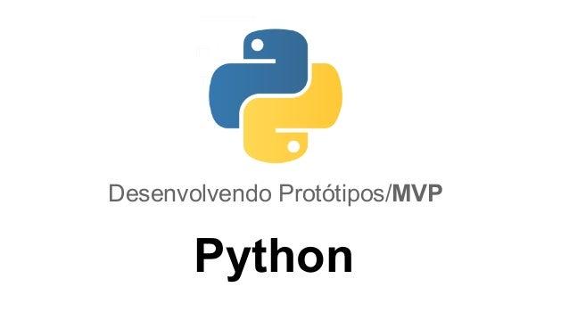 Desenvolvendo Protótipos/MVP  Python