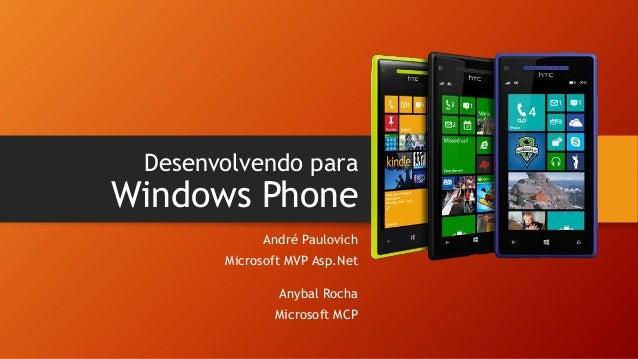 Desenvolvendo para  Windows Phone André Paulovich Microsoft MVP Asp.Net Anybal Rocha Microsoft MCP