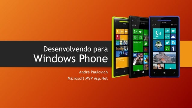 Desenvolvendo para  Windows Phone André Paulovich Microsoft MVP Asp.Net