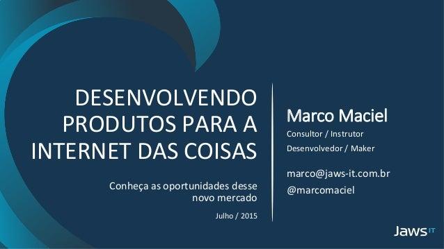 DESENVOLVENDO   PRODUTOS  PARA  A   INTERNET  DAS  COISAS   Conheça  as  oportunidades  desse   novo...
