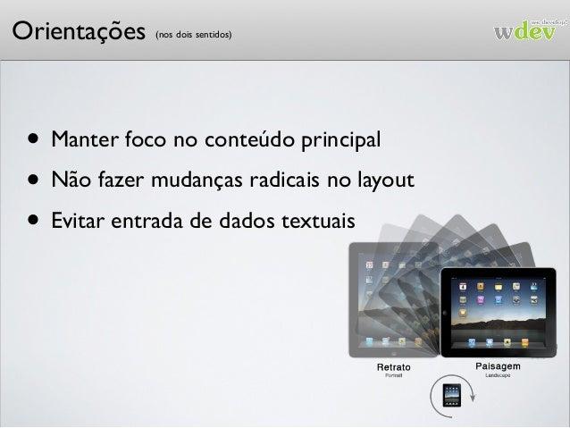 Orientações • Manter foco no conteúdo principal • Não fazer mudanças radicais no layout • Evitar entrada de dados textuais...