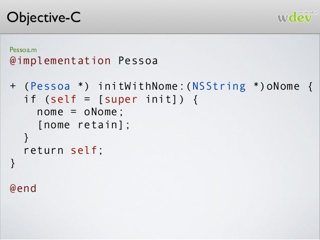 Objective-C Pessoa.m @implementation Pessoa + (Pessoa *) initWithNome:(NSString *)oNome { if (self = [super init]) { nome ...