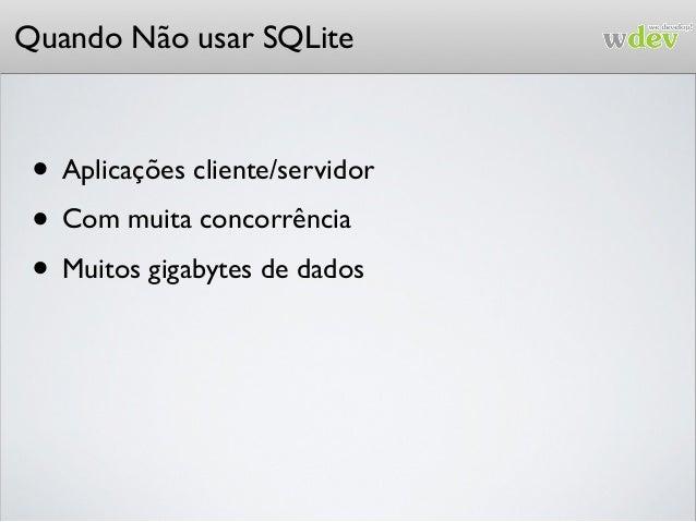 Quando Não usar SQLite no iOS • Se você não gostar de usar API em C