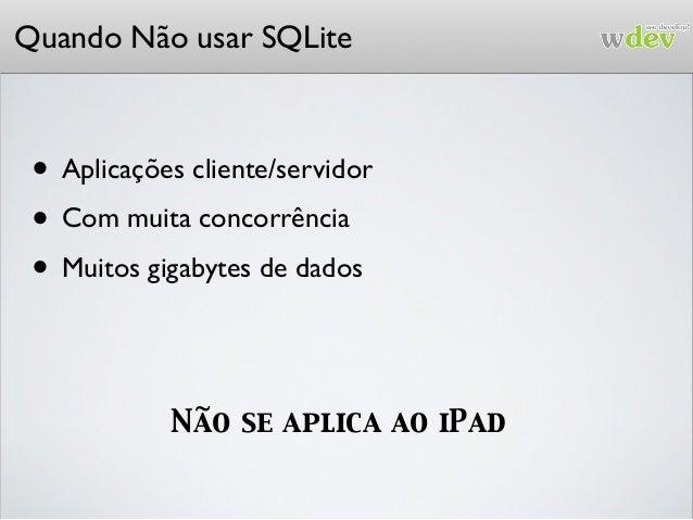 Quando Não usar SQLite no iOS • Se você não gostar de usar API em C int sqlite3_open(const char *filename, sqlite3 **db); i...