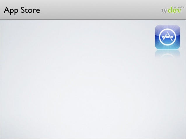 App Store A Apple tem que autorizar sua app App Store Review Guidelines http://developer.apple.com/appstore/guidelines.html