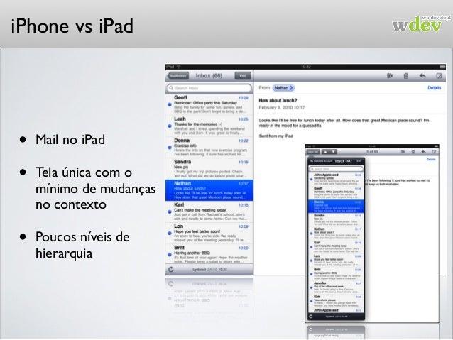 iPhone vs iPad • Mail no iPad • Tela única com o mínimo de mudanças no contexto • Poucos níveis de hierarquia