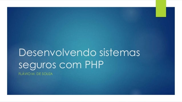 Desenvolvendo sistemas  seguros com PHP  FLÁVIO M. DE SOUZA