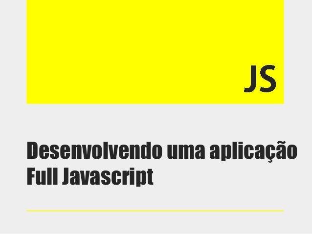 Desenvolvendo uma aplicação Full Javascript