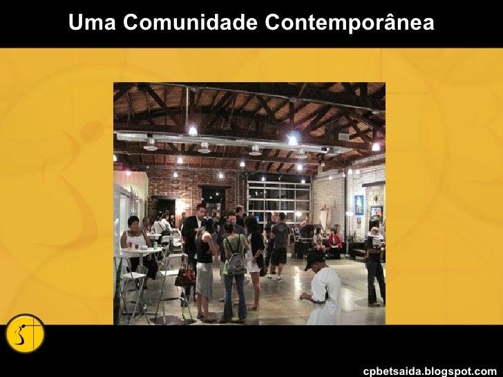 Uma Comunidade Contemporânea cpbetsaida.blogspot.com