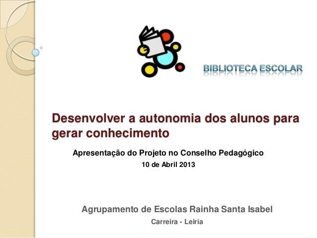 Desenvolver a autonomia dos alunos paragerar conhecimento   Apresentação do Projeto no Conselho Pedagógico                ...