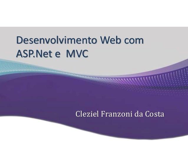Desenvolvimento Web com ASP.Net e MVC Cleziel Franzoni da Costa