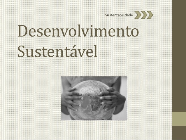 Desenvolvimento Sustentável Sustentabilidade