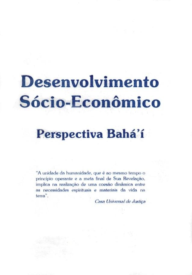 """Desenvolvimento Sócio-Econômico Perspectiva Bahá'í """"A unidade da humanidade, que é ao mesmo tempo o princípio operante e a..."""