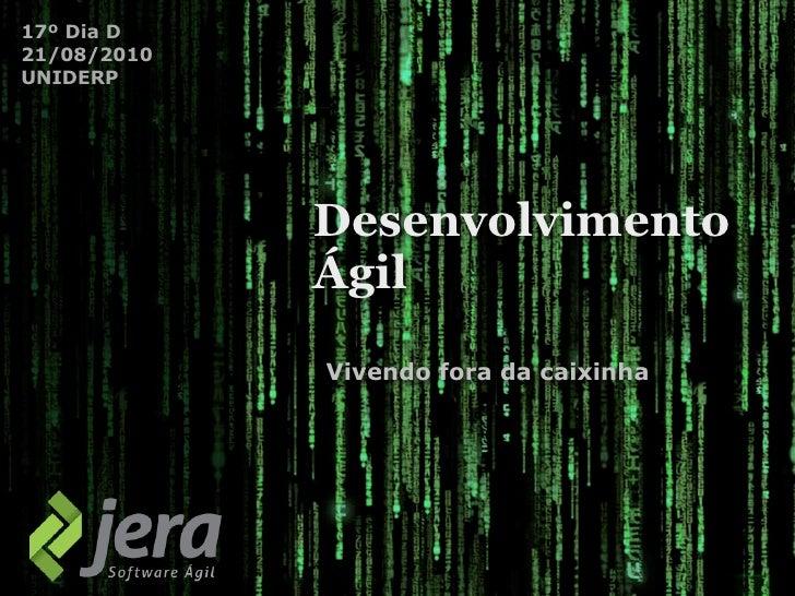 17º Dia D 21/08/2010 UNIDERP                  Desenvolvimento              Ágil              Vivendo fora da caixinha