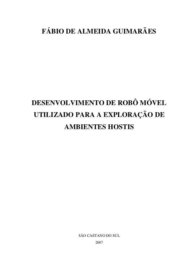 FÁBIO DE ALMEIDA GUIMARÃES DESENVOLVIMENTO DE ROBÔ MÓVEL UTILIZADO PARA A EXPLORAÇÃO DE AMBIENTES HOSTIS SÃO CAETANO DO SU...