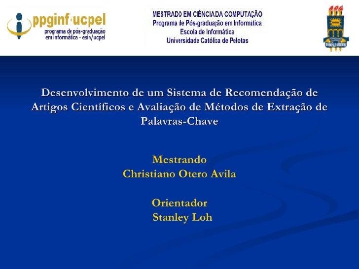 Mestrando Christiano Otero Avila Orientador Stanley Loh Desenvolvimento de um Sistema de Recomendação de Artigos Científic...