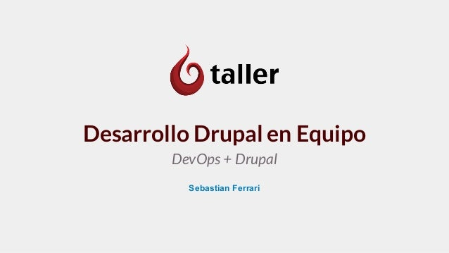 Desarrollo Drupal en Equipo DevOps + Drupal Sebastian Ferrari