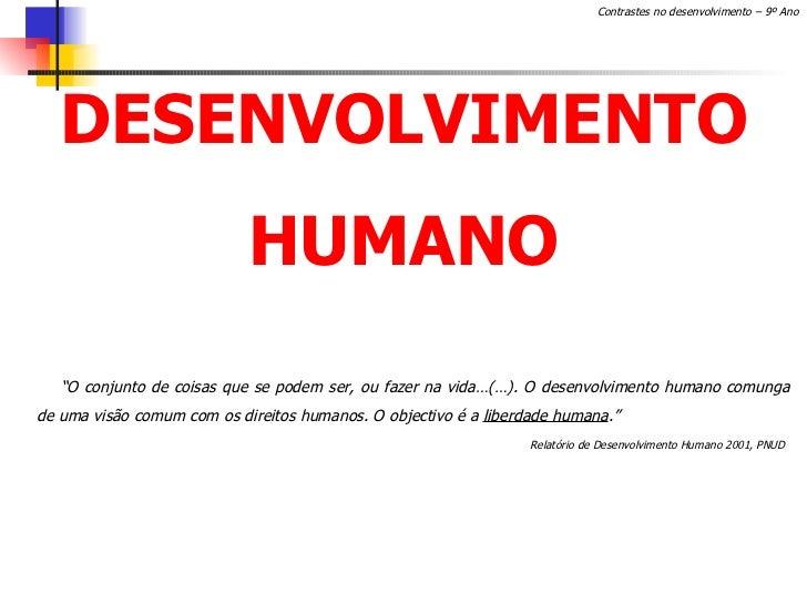"""DESENVOLVIMENTO HUMANO """" O conjunto de coisas que se podem ser, ou fazer na vida…(…). O desenvolvimento humano comunga de ..."""
