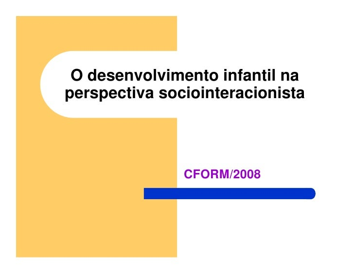 O desenvolvimento infantil naperspectiva sociointeracionista               CFORM/2008