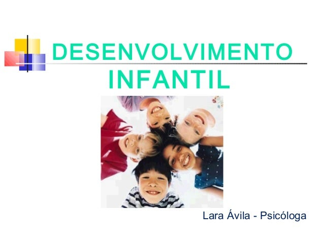 DESENVOLVIMENTO INFANTIL Lara Ávila - Psicóloga