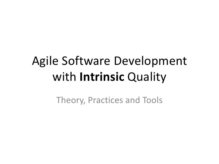 Agile Software Development     with Intrinsic Quality     Theory, Practices and Tools