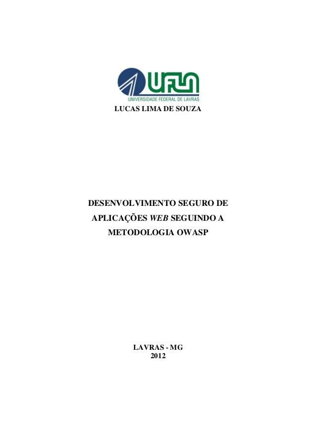 LUCAS LIMA DE SOUZA  DESENVOLVIMENTO SEGURO DE APLICAÇÕES WEB SEGUINDO A METODOLOGIA OWASP  LAVRAS - MG  2012