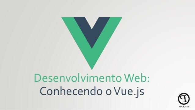 DesenvolvimentoWeb: Conhecendo oVue.js