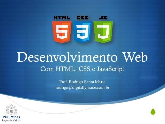 S Desenvolvimento Web Com HTML, CSS e JavaScript Prof. Rodrigo Santa Maria rodrigo@digitallymade.com.br