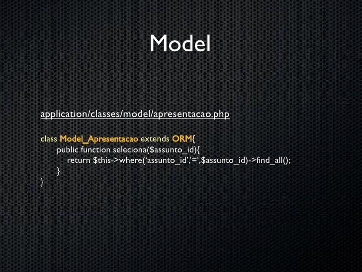 Nunca foi tão fácil manipular dados    $apresentacao = new Model_Apresentacao();   $dados       = $apresentacao->find(84);...