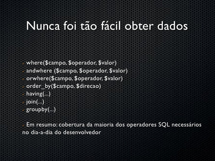 Mamãe, gosto de escrever SQL!   DB::Query('SELECT * FROM tabela ORDER BY nome');  DB::Query('UPDATE tabela SET ...');  DB:...