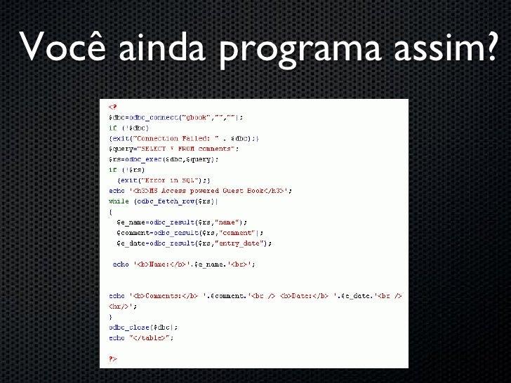Você ainda programa assim?