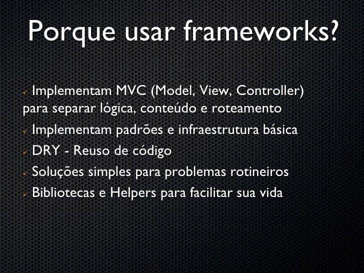 Kohana?    Configuração próxima a Zero, usando convenções    UTF-8 e i18n    PDO (mySQL, PGSQL, Oracle, Informix, SQLit...