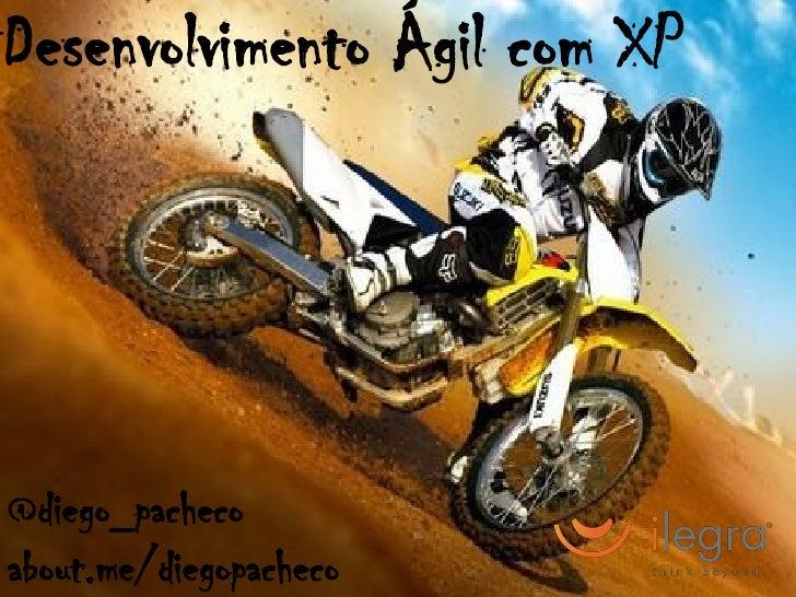 Desenvolvimento Ágil com XP@diego_pachecoabout.me/diegopacheco