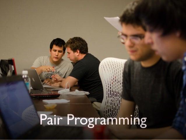 Pair programming ‣ foco  ‣ aumenta a qualidade do código  ‣ aprendizado  ‣ facilita a comunicação
