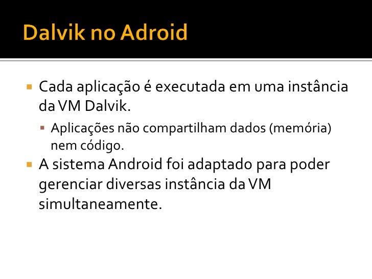  Aplicações Android são empacotadas no  formato .APK. O Android é um sistema Linux multiusuário,  onde cada aplicação te...