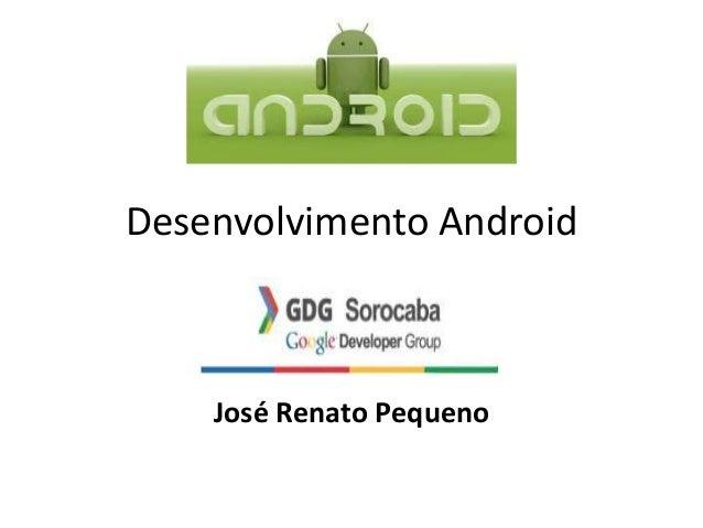 Desenvolvimento Android José Renato Pequeno