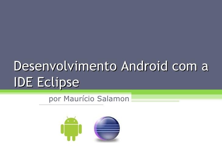 Desenvolvimento Android com a IDE Eclipse por Maurício Salamon