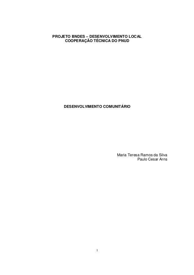 PROJETO BNDES – DESENVOLVIMENTO LOCAL  COOPERAÇÃO TÉCNICA DO PNUD  DESENVOLVIMENTO COMUNITÁRIO  1  Maria Teresa Ramos da S...