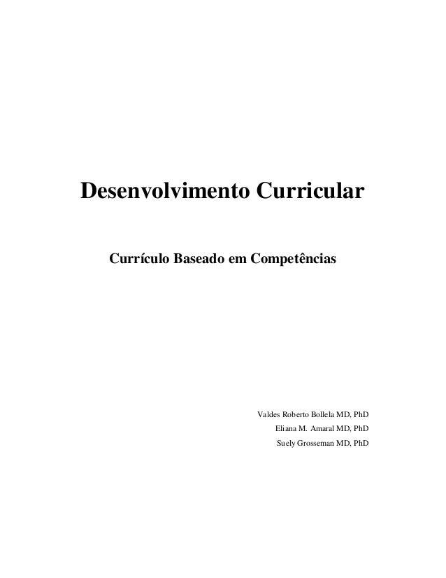 Desenvolvimento Curricular Currículo Baseado em Competências  Valdes Roberto Bollela MD, PhD Eliana M. Amaral MD, PhD Suel...