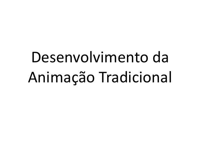 Desenvolvimento da Animação Tradicional