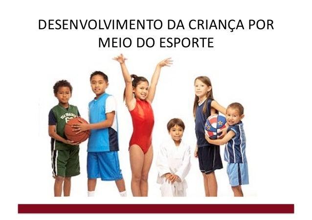 DESENVOLVIMENTO  DA  CRIANÇA  POR   MEIO  DO  ESPORTE