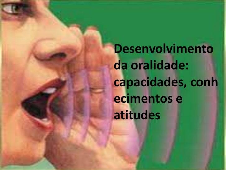 Desenvolvimentoda oralidade:capacidades, conhecimentos eatitudes