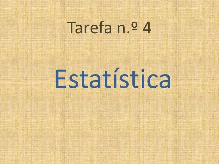 Tarefa n.º 4<br />Estatística<br />